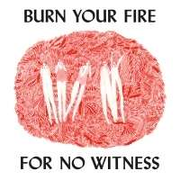BURN YOUR FIRE FOR NO WITNESS(US VER)