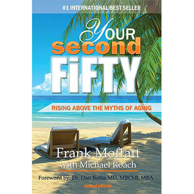 Your Second Fifty Rising Above the Myths of Aging 9780986556852