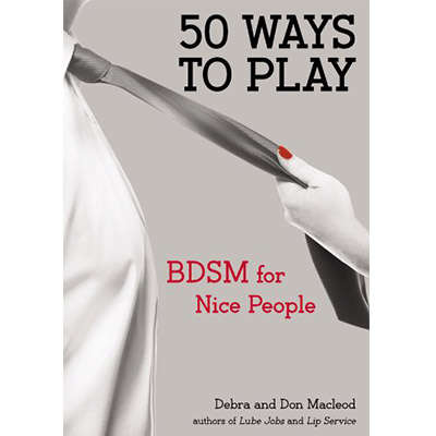 50 Ways to Play: BDSM for Nice People 9780399163463