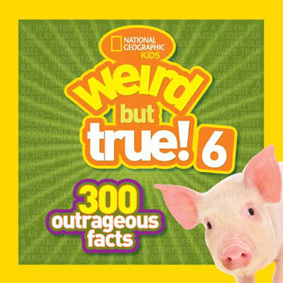 Weird But True 6:300 Outrageous Facts 9781426314902