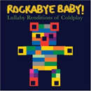 ROCKABYE BABY: LULLABY RENDITIONS OF COLDPLAY
