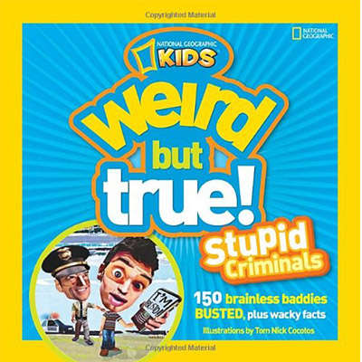 Weird But True: Stupid Criminals (National Geographic Kids) 9781426308611